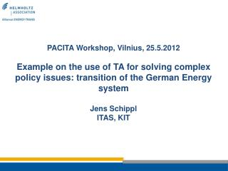 PACITA Workshop, Vilnius, 25.5.2012 Example on the use of TA for solving complex policy issues: transition of the Germa