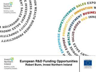 European R&D Funding Opportunities Robert Bunn, Invest Northern Ireland