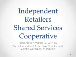 Independent Retailers  Shared Services Cooperative