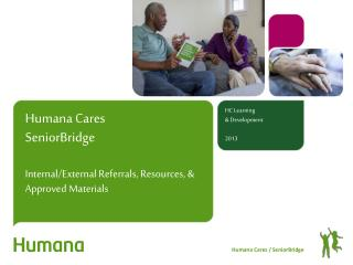 Humana  Cares SeniorBridge Internal/External  Referrals, Resources,  &  Approved Materials