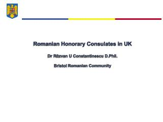 Romanian Honorary Consulates in UK Dr R ᾶ zvan U Constantinescu D.Phil. Bristol  Romanian Community