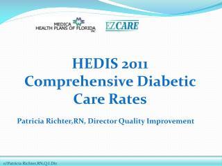HEDIS  2011 Comprehensive Diabetic Care Rates Patricia  Richter,RN , Director Quality Improvement