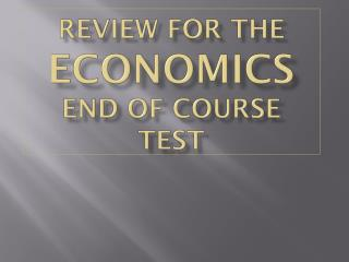 REVIEW FOR THE  ECONOMICS    END OF COURSE TEST