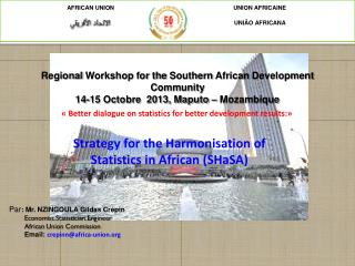 Regional  Workshop for the  Southern African Development Community 14-15 Octobre  2013, Maputo – Mozambique