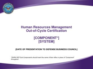 Human Resources Management Out-of-Cycle Certification [COMPONENT*] [SYSTEM]