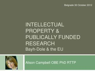 Intellectual property & publically funded research B ayh-Dole & the EU