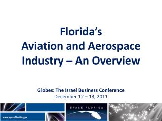 Florida's  Aviation and Aerospace Industry – An Overview Globes: The Israel Business Conference December 12 – 13, 2011