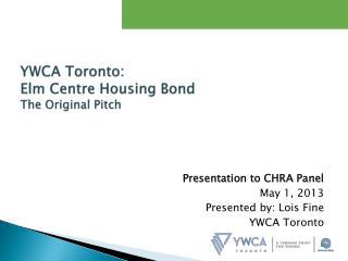 YWCA  Toronto: Elm Centre Housing Bond The Original Pitch