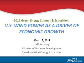 2012 Green Energy Summit &  Exposition: U.S. WIND POWER AS A DRIVER OF ECONOMIC GROWTH