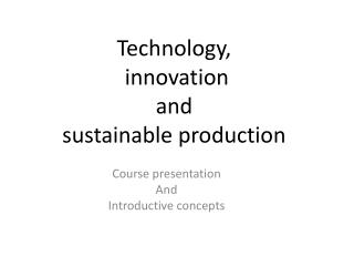 Technology , innovation and sustainable  production