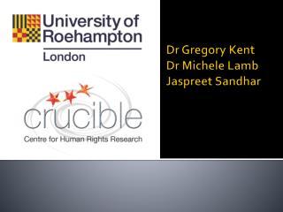 Dr Gregory Kent Dr Michele Lamb Jaspreet Sandhar