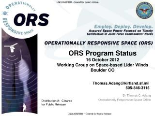 ORS Program Status 16 October 2012 Working Group on Space-based  Lidar Winds Boulder CO Thomas.Adang@kirtland.af.mil 50