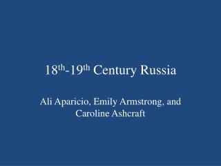 18 th -19 th  Century Russia