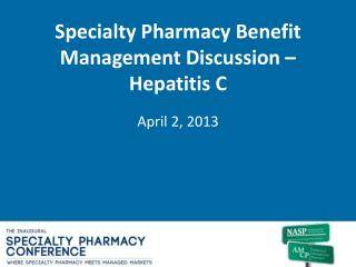 Specialty Pharmacy Benefit Management Discussion � Hepatitis C