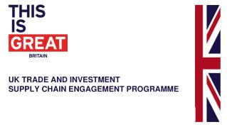 UK TRADE AND INVESTMENT   SUPPLY CHAIN ENGAGEMENT PROGRAMME