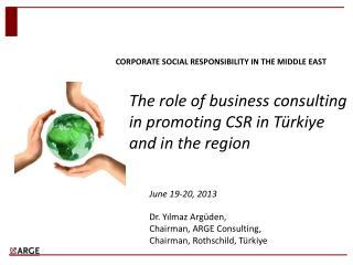 June 19-20,  2013 Dr . Yılmaz Argüden,  Chairman , ARGE  Consulting , Chairman , Rothschild,  Türkiye