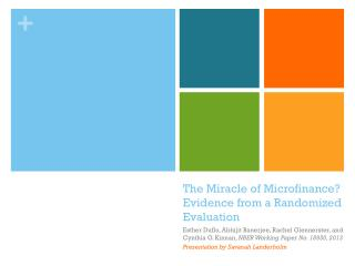 The  Miracle  of Microfinance ? Evidence from a Randomized  Evaluation
