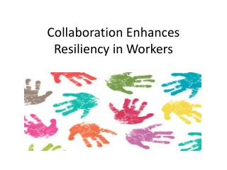 Collaboration Enhances  Resiliency in Workers
