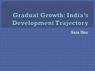 Gradual Growth: India's Development Trajectory