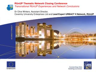 RUnUP Thematic Network Closing Conference Transnational RUnUP Experiences and Network Conclusions Dr Clive Winters, Ass