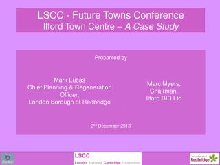 LSCC - Future Towns Conference Ilford Town Centre –  A Case Study