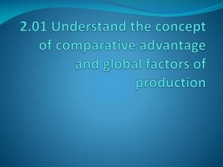 2.01  Understand the concept of comparative advantage and global factors of production