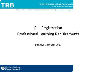 Full Registration Professional Learning Requirements Effective 1 January 2011