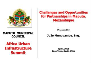Challanges and  Opportunities   for Partnerships  in Maputo, Mozambique Presented by João  Munguambe, Eng. April  ,  20
