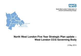 North West London Five  Year Strategic  Plan update  –  West London CCG Governing Body 6 May 2014