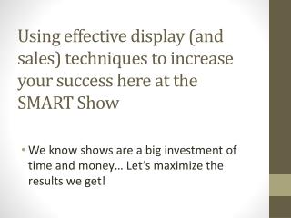 Using effective display  (and sales) techniques  to increase your success  here at  the SMART Show