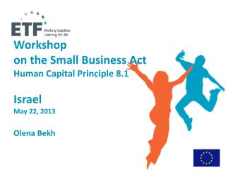 Workshop  on the Small Business Act  Human Capital  Principle  8.1 Israel May  22 ,  2013 Olena Bekh