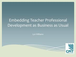 Embedding  T eacher Professional Development as Business as Usual
