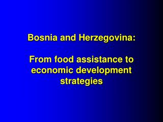 Bosnia and Herzegovina:  From food assistance to  economic development strategies