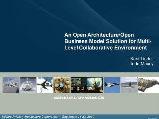 An Open Architecture/Open Business Model Solution for Multi-Level Collaborative Environment Kent Lindell Todd Maxcy
