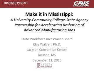 Make it in Mississippi:  A University-Community College-State Agency Partnership for Accelerating Reshoring of Advanced