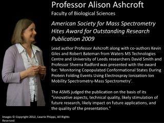Professor Alison Ashcroft Faculty of Biological Sciences American Society for Mass Spectrometry  Hites  Award for Outst