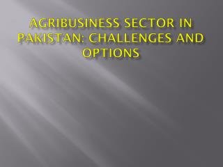 Agribusiness Sector in Pakistan: Challenges and Options