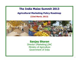 The India Maize Summit 2013 Agricultural Marketing Policy  Roadmap  ( 22nd March,  2013)