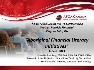 "The 16 th  ANNUAL BENEFITS CONFERENCE Watson  Parojcic  Financial Niagara Falls, ON ""Aboriginal Financial Literacy  Ini"