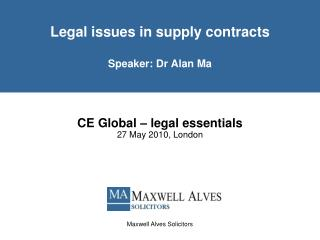 Legal issues in supply contracts  Speaker: Dr Alan Ma