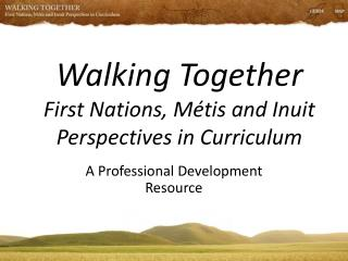 Walking Together First Nations, Métis and Inuit Perspectives in Curriculum