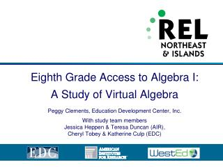 Eighth Grade Access to Algebra I:  A Study of Virtual Algebra Peggy  Clements, Education Development Center, Inc. With