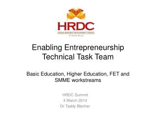 Enabling Entrepreneurship  Technical  Task Team Basic Education, Higher Education, FET and  SMME workstreams