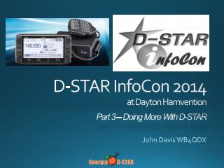 D-STAR  InfoCon  2014 at Dayton  Hamvention Part 3 – Doing More With D-STAR
