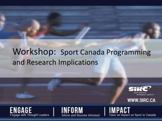 Workshop:   Sport Canada Programming and Research  Implications