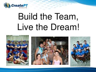 Build the Team,  Live the Dream!