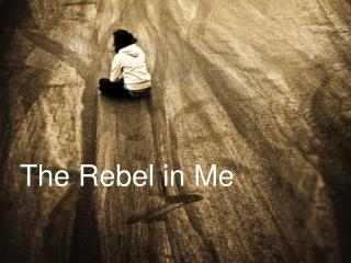 T he Rebel in Me