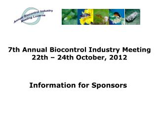 7th Annual  Biocontrol Industry  Meeting 22th – 24th  October , 2012