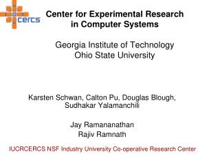 Center for Experimental Research  in Computer Systems Georgia Institute of Technology Ohio State University