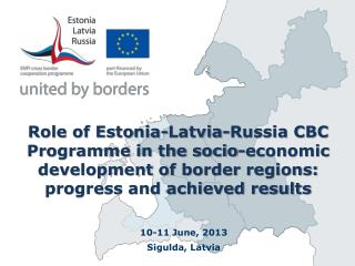 Role of Estonia-Latvia-Russia CBC Programme in the socio-economic development of border regions: progress and achieved